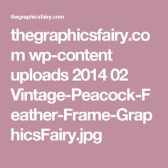 thegraphicsfairy.com wp-content uploads 2014 02 Vintage-Peacock-Feather-Frame-GraphicsFairy.jpg