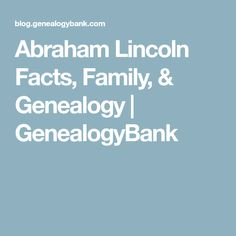 Abraham Lincoln Facts, Family, & Genealogy | GenealogyBank