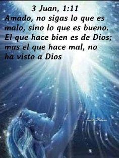 3 de Juan, 1:11 - Amado, no sigas lo que es malo, sino lo que es bueno. El que hace bien es de Dios; mas el que hace mal, no ha visto a Dios...