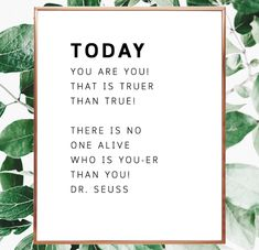 Today you are You, that is truer than true. There is no one alive who is You-er than You. Dr. Seuss quote. Dr Seuss saying. Today you are you #drseuss #digital #printable #wall #gallery #inspirationalquotes #today #instantdownload #font