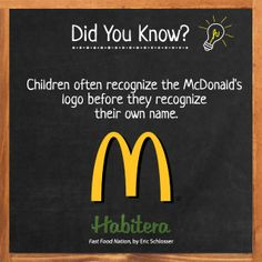 Children often recognize the McDonald's logo before they recognize their own name.