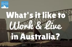 What's it Like to Work and Live in Australia?