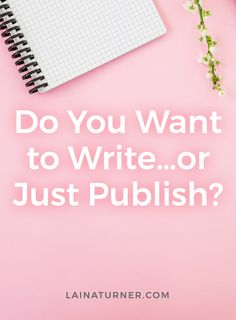 Do You Want to Write or Just Publish? http://www.lainaturner.com/do-you-want-to-write-or-just-publish/?utm_campaign=coschedule&utm_source=pinterest&utm_medium=Laina%20Turner&utm_content=Do%20You%20Want%20to%20Write%20or%20Just%20Publish%3F #indieauthors #selfpublishing #authorlife #writer #selfpub #writingtip #writetip