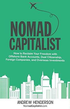 FREE [PDF] Nomad Capitalist: How to Reclaim Your Freedom with Offshore Bank Accounts, Dual Citizenship, Foreign Companies, and Overseas Investments by Andrew Henderson Free Epub/MOBI/EBooks Got Books, Books To Read, Offshore Bank, Global Citizenship, Stefan Zweig, Local Banks, Your Freedom, Business Money, What To Read