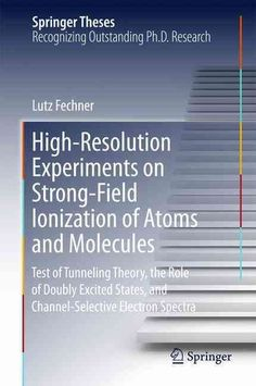 High-resolution Experiments on Strong-field Ionization of Atoms and Molecules: Test of Tunneling Theory, the Role...