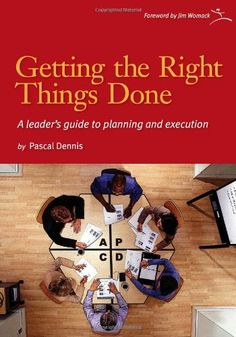 Getting The Right Things Done by Pascal Dennis. A leader's guide to planning and execution. Top 10 #LeanManufacturing Books - Lean Process