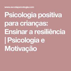 Psicologia positiva para crianças: Ensinar a resiliência   Psicologia e Motivação