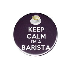Keep Calm I'm A Barista Button Badge Pin by AlienAndEarthling