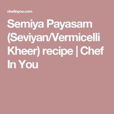 Semiya Payasam (Seviyan/Vermicelli Kheer) recipe | Chef In You