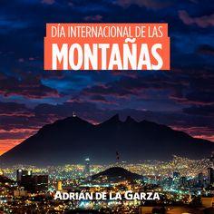 Monterrey es la Ciudad de las Montañas. Nuestro Cerro de la Silla es un símbolo emblemático, el orgullo de todos los regiomontanos. Día Internacional de las Montañas.