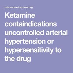 Ketamine containdications uncontrolled  arterial   hypertension  or  hypersensitivity  to  the  drug