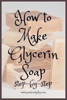 Step by step directions on how to make handmade glycerin soap without lye. via www.yourbeautyblog.com #soapmakingbusiness #naturalsoaprecipes