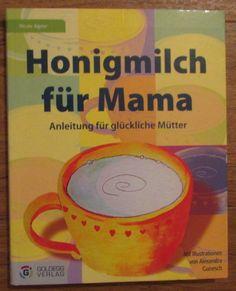 Honigmilch für Mama * Anleitung für glückliche Mütter * Nicole Aigner 2008