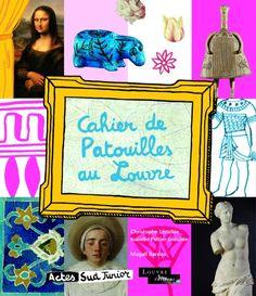 Actes Sud Junior isabelle peltier-lÉcullÉe christophe lÉcullÉe magali bardos Cahier de patouilles au Louvre