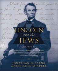 Lincoln and the Jews by Jonathan D. Sarna and Benjamin Shapell   Jewish Book Council