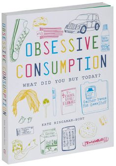 """Obsessive Consumption"" - $19.99 - author Kate Bingaman-Burt documents her casual consumer habits in a vivid, entertaining, wholly engaging manner. Using outline illustration and witty captions, the author records her commonplace purchases for a period of three years."