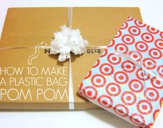 Recycle your plastic bags into a... pom pom! Perfect for wrapping gifts.  How to make a plastic bag pom pom. http://www.creatingreallyawesomefreethings.com/use-of-a-plastic-bag/