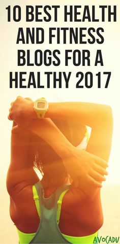 Best health and fitness blogs of 2017 to help you lose weight with diet tips, weight loss plans, and workouts! http://avocadu.com/health-fitness-blogs-2017/