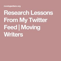 Research Lessons From My Twitter Feed   Moving Writers