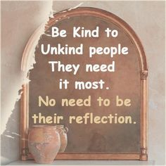 motivational and inspirational quotes about life. -- Be Kind to people they need it most. No need to be their reflection.