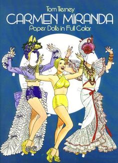 Carmen Miranda Paper Dolls – By Tom Tierney.  Tom Tierney is one of my and my daughters' favorite paper doll artists.
