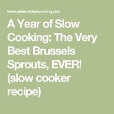 A Year of Slow Cooking: The Very Best Brussels Sprouts, EVER! (slow cooker recipe)