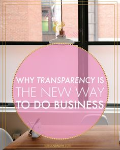 Why Transparency Is The New Way To Do Business   BlissandFaith.com