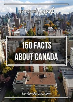 150 Facts About Canada · Kenton de Jong Travel - Although the hot summer days of July are long behind us, 2017 is still Canada's 150th year. In honour of Canada's sesquicentennial birthday, I deci...