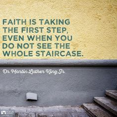 """""""Take the first step in faith. You don't have to see the whole staircase. Just take the first step."""" Enjoy more from Martin Luther King, Jr. http://pinterest.com/pin/24066179229298908 #ShareGoodness"""
