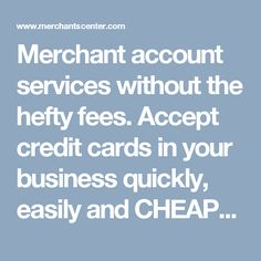 Merchant account services without the hefty fees. Accept credit cards in your business quickly, easily and CHEAPLY. We take the stress out of payment processing for busy business owners. Not only are our rates low but we provide you with top notch customer service! #visit http://www.merchantscenter.com