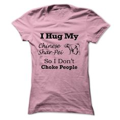 I hug my  Chinese Shar-Pei so i dont choke people T Shirt, Hoodie, Sweatshirt