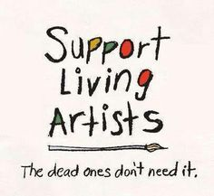 If you support artists they can not only be artists but also become artists.