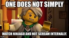 LOL! I can't watch Ninjago without either crying, screaming or laughing my ass off!