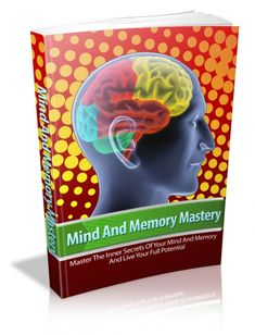 Mind And Memory Mastery Tap into the memory secrets of geniuses… Discover The Untold Mind And Memory Secrets Used By The World's Smartest People To Help You