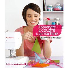 Apprendre à coudre à la machine - Editions Marie Claire