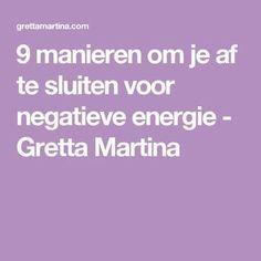 9 manieren om je af te sluiten voor negatieve energie - Gretta Martina
