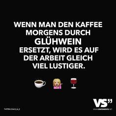 Wenn man den Kaffee morgens durch Glühwein ersetzt, wird es auf der Arbeit gleich viel lustiger. - VISUAL STATEMENTS®