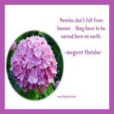 Pennies don't fall from heaven – they have to be earned here on earth. – Margaret Thatcher #quote #quotes #motivation