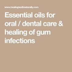 Essential oils for oral / dental care & healing of gum infections #gumcare #oralgum