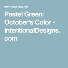 Pastel Green: October's Color - IntentionalDesigns.com