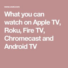 What you can watch on Apple TV, Roku, Fire TV, Chromecast and Android TV