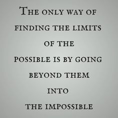 The only way of finding the limits of the possible is by going beyond them into the impossible ‪#‎QuotesYouLove‬ ‪#‎QuoteOfTheDay‬ ‪#‎MotivationalQuotes‬ ‪#‎QuotesOnMotivation‬ Visit our website for text status wallpapers. www.quotesulove.com