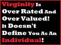 One reason why virginity should not equate to power!
