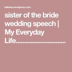 sister of the bride wedding speech | My Everyday Life..............................