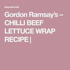 Gordon Ramsay's – CHILLI BEEF LETTUCE WRAP RECIPE |