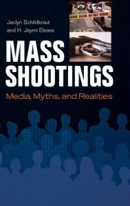 Mass Shootings: Media, Myths, and Realities by Jaclyn Schildkraut, H. Jaymi Elsass | | 9781440836527 | Hardcover | Barnes & Noble