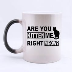 Funny Cat Kitten Mug, Are You Kitten Me Right Meow Color Changing Mug Morphing Coffee Mugs Cup - 11oz sizes -- Check this awesome image  : Cat mug