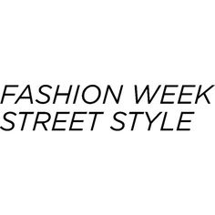 Fashion Week Street Style ❤ liked on Polyvore featuring text, words, quotes, backgrounds, fillers, street style, fashion week, magazine, editorial and phrase