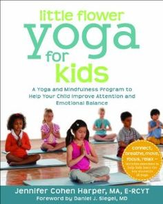 Little Flower Yoga for Kids: A Yoga and Mindfulness Program to Help Your Child Improve Attention and Emotional Balance: Jennifer Cohen Harper MA E-RCYT, Daniel J. Siegel MD: 9781608827923: Amazon.com: Books