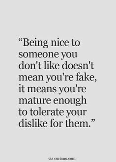 Being nice to someone you don't like doesn't mean you're fake, it means......